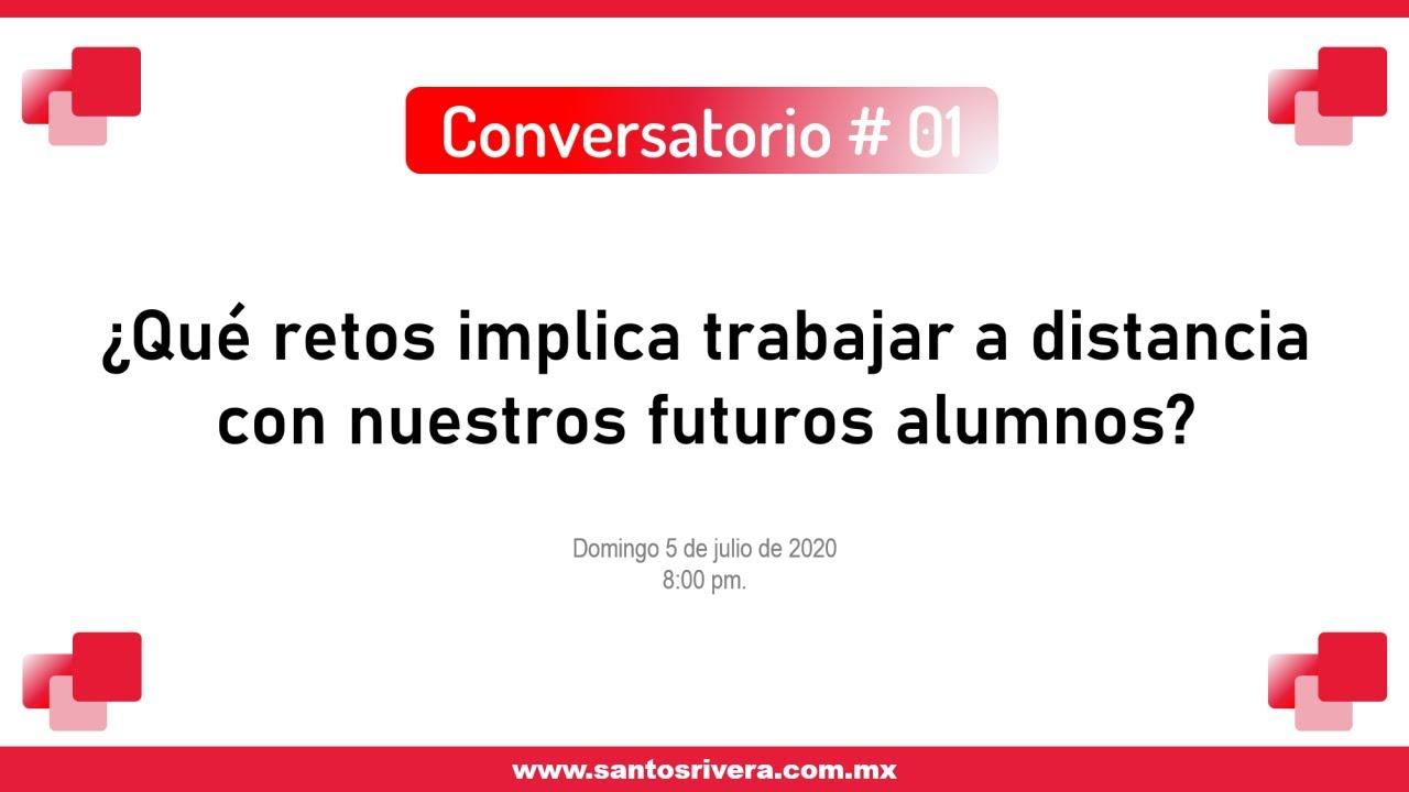 Conversatorio # 01 | Retos que implica trabajar a distancia con nuestros futuros alumnos