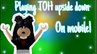 Playing TOH Upside Down On Mobile For The First Time!