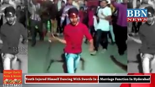 Youth Injured Himself Dancing With Swords In A Marriage Function In Hyderabad   BBN NEWS