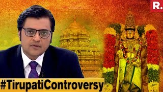 Controversy At World's Richest Temple #TirupatiControversy | The Debate With Arnab Goswami
