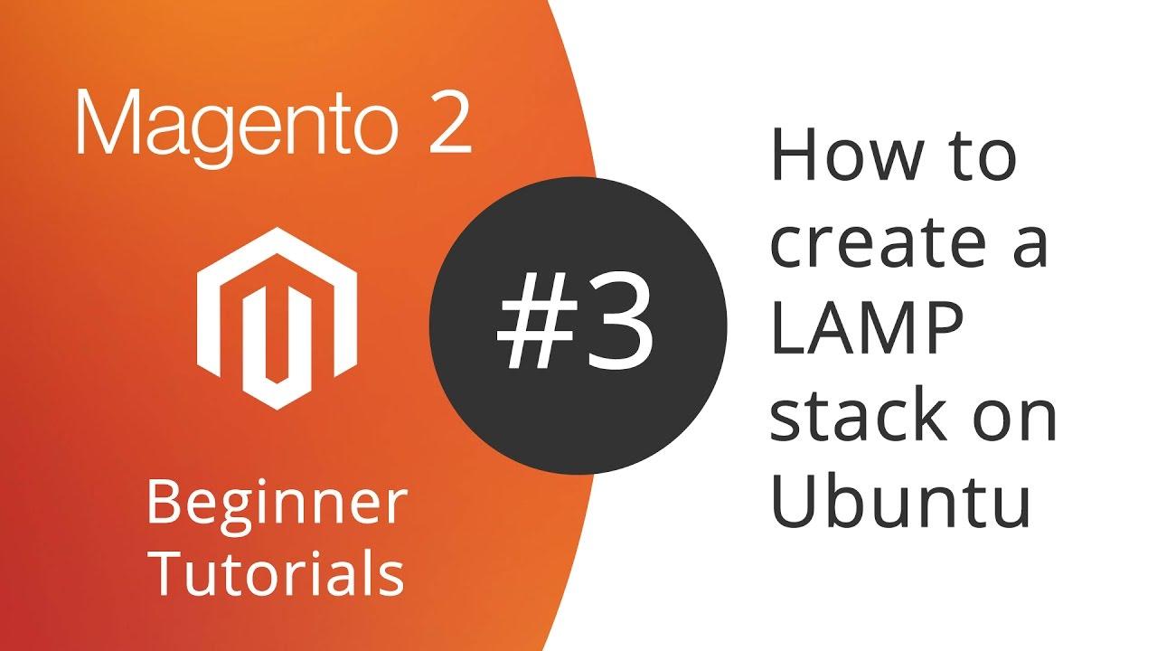 Magento 2 Beginner Tutorials   03 How To Create A LAMP Stack On Ubuntu