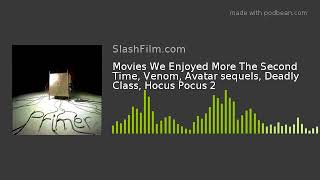 Movies We Enjoyed More The Second Time, Venom, Avatar sequels, Deadly Class, Hocus Pocus 2