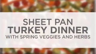 Sheet Pan Turkey Dinner with Spring Veggies and Herbs
