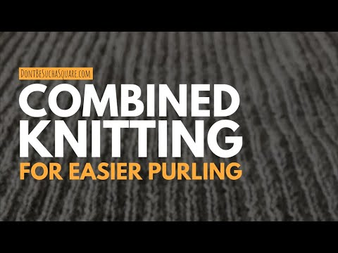 How to knit: Combined knitting for easier purling