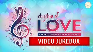 Rhythm Of Love | Romantic Songs From Gopi Sunder | Jukebox