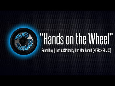 Hands on the Wheel - Schoolboy Q feat. A$AP Rocky, One Man Bandit (KFRE$H REMIX)