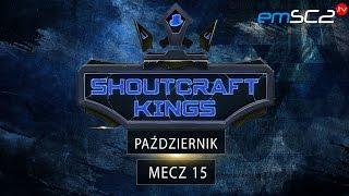 Shoutcraft Kings Mecz #15 Patience  - Pażdziernik - Starcraft 2 HD