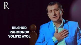 Dilshod Rahmonov - Yolg'iz ayol   Дилшод Рахмонов - Ёлгиз аёл