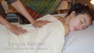 Tangas Betawi, Spa Tradisional Ala Jakarta.