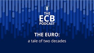 The ECB Podcast - The euro: a tale of two decades