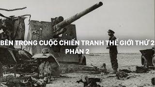 Bên trong cuộc Chiến Tranh Thế Giới Thứ 2 | PHẦN 2 | Phim tài liệu khoa học (Thuyết Minh)