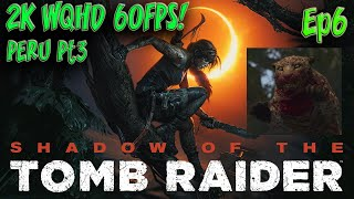 Shadow of the Tomb Raider Ep6 Peru Pt3 I hate Fighting Big Cats