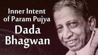 Inner Intent of Param Pujya Dada Bhagwan