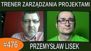 Trener zarządzania projektami  - Przemysław Lisek |#476
