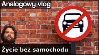 Analogowy Vlog #195 - Życie BEZ samochodu