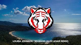 Louisa Johnson - So Good (Alex Adair Remix)