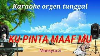 Download Lagu KU PINTA MAAF MU / KARAOKE ORGEN TUNGGAL / MANSYUR.S mp3
