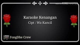 Download lagu KARAOKE KENANGAN WA KANCIL FEAT WA KOSLET ORIGINAL TERBARU DI TAHUN 2019
