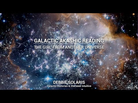 Galactic Akashic Reading | The Girl from Another Universe