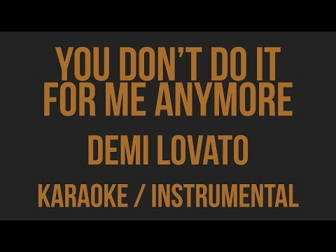 Demi Lovato - You Don't Do It For Me Anymore [ Karaoke / Instrumental ]