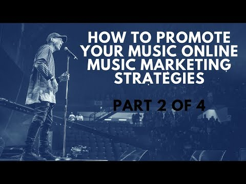 How To Promote Music Online & Music Marketing Strategies Part 2 of 4