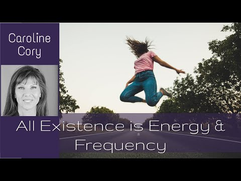 ALL EXISTENCE IS ENERGY & FREQUENCY