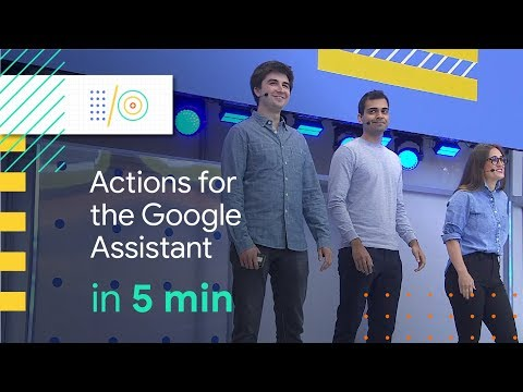Actions on the Google Assistant in 5 minutes | Google I/O 2018