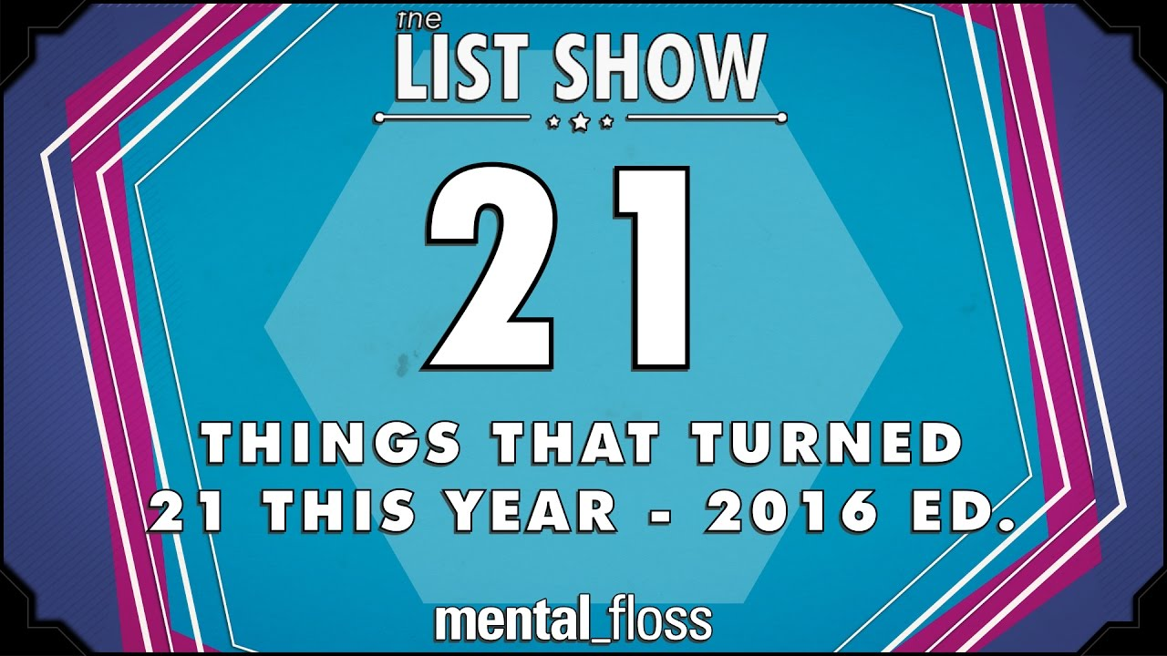21-things-that-turned-21-in-2016-mental-floss-list-show-ep-449