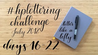 Letter Like A Lefty | July 2018 HP Lettering Challenge | Days 16-22