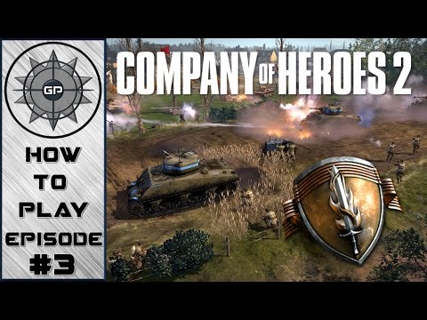 How To Play - Company of Heroes 2 - American Faction Redux
