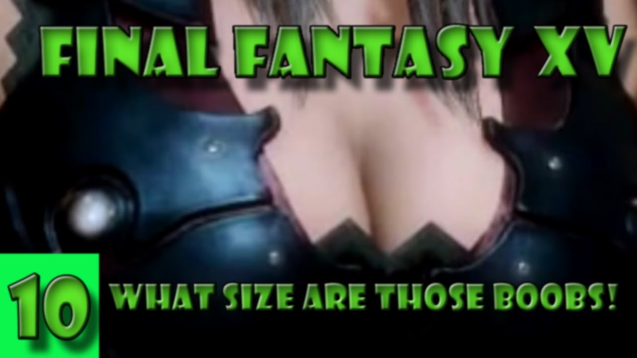 Final fantasy 15 big boobs lady What Size Are Those Boobs Final Fantasy 15 Youtube