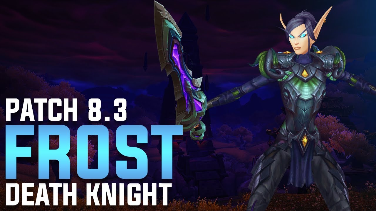 Frost Death Knight Guide Patch 8 3 Ny Alotha Youtube