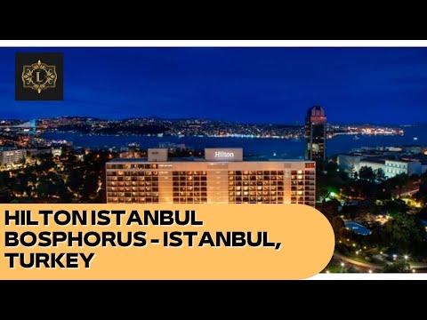 HILTON ISTANBUL BOSPHORUS - Istanbul, Turkey