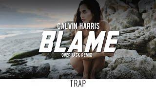 Calvin Harris - Blame (Over Jack Remix)