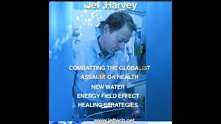 Jef Harvey-4th Phase Water Healing: Living Waters!