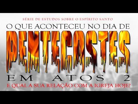 O que aconteceu no dia de PENTECOSTES?  - Série Espírito Santo (PARTE 5)