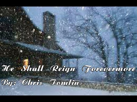 Chris Tomlin - He Shall Reign Forevermore (Remastered) Lyric Video
