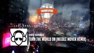 Static Revenger - Turn The World On (Needle Mover Remix) [House]