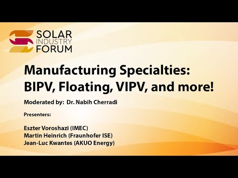 Solar Industry Forum - Manufacturing Specialties: BIPV, Floating, VIPV, and more!