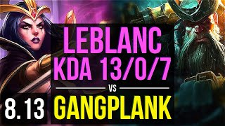 LEBLANC vs GANGPLANK (MID) ~ KDA 13/0/7, Legendary ~ Korea Challenger ~ Patch 8.13