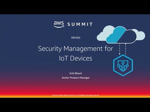 AWS Chicago Summit 2018: Security Management for IoT Devices (SRV202)