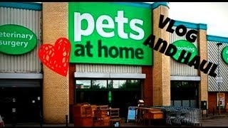 Pets At Home Vlog And Haul
