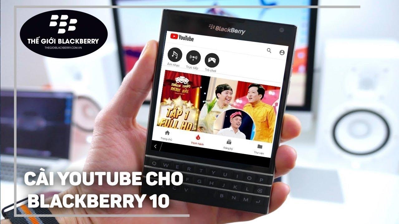 Hướng dẫn cài Youtube cho BlackBerry OS 10.3.x (Passport, Classic, Z10, Q10, Z30,..) mới nhất 2019