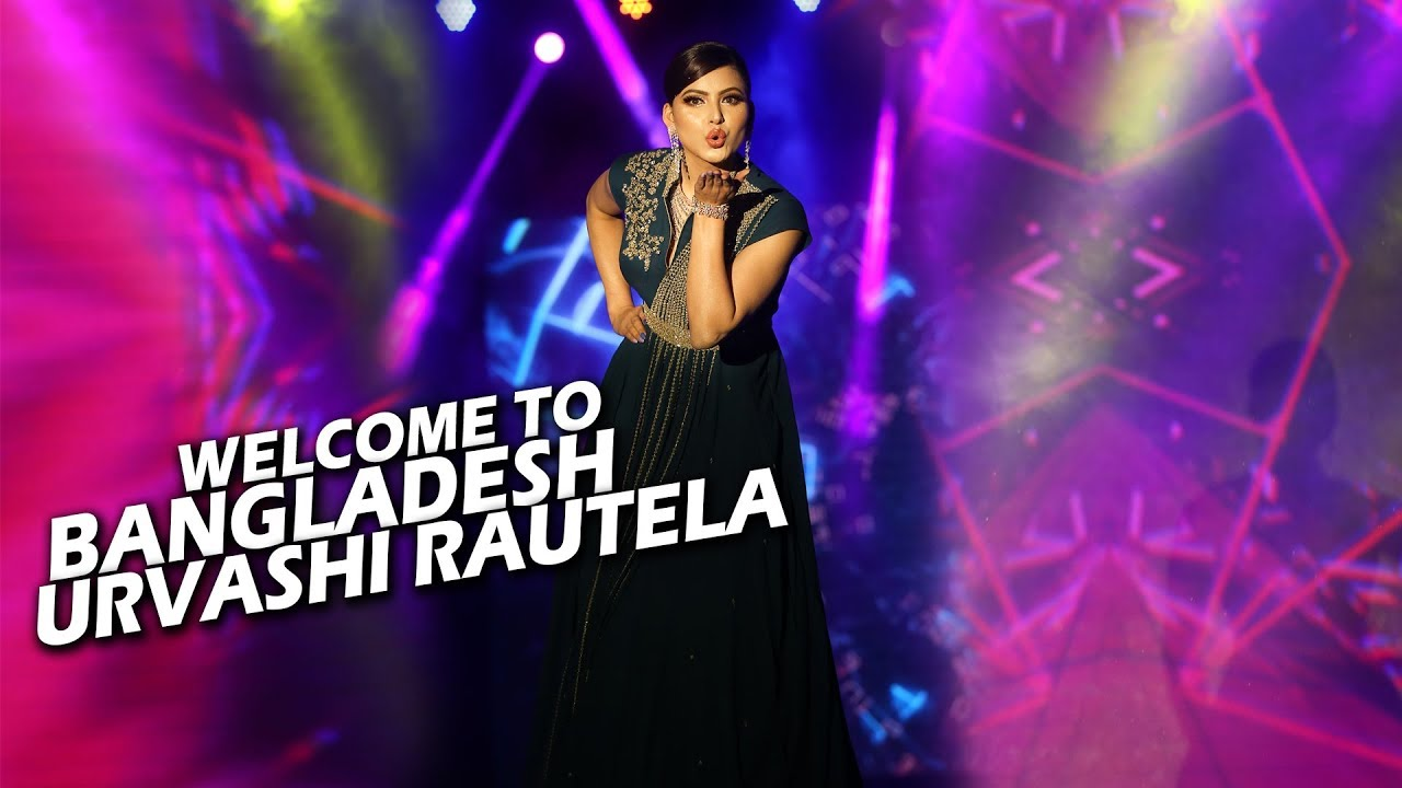 Welcome to Bangladesh - Urvashi Rautela