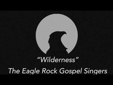 """Wilderness"" Unplugged - The Eagle Rock Gospel Singers"