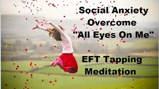 Social Anxiety EYE CONTACT EFT Tapping Meditation  - NEW!