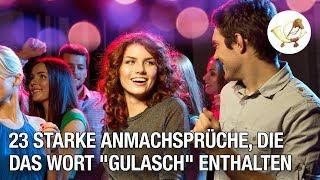"""23 starke Anmachsprüche, die das Wort """"Gulasch"""" enthalten"""