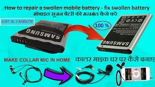 How to repair a swollen mobile battery + HOMEMADE collar mic
