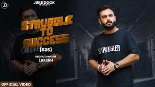 Struggle To Success (S2S) : Lakshh (Official Video) Latest Punjabi Songs 2019 |Juke Dock