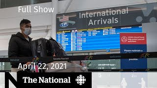 CBC News: The National | Ban on flights from India; Ontario apology | April 22, 2021